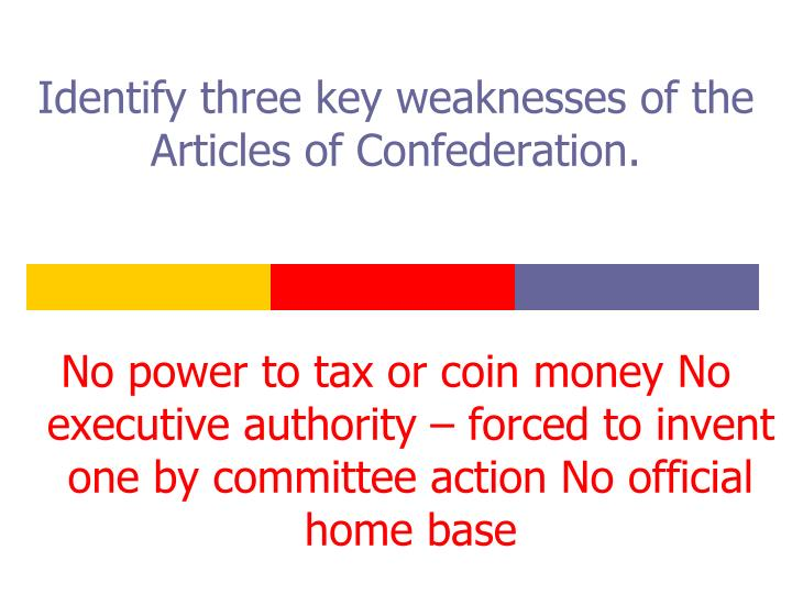 identify three key weaknesses of the articles of confederation n.