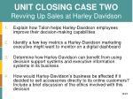 unit closing case two revving up sales at harley davidson