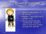 a child is abused or neglected when