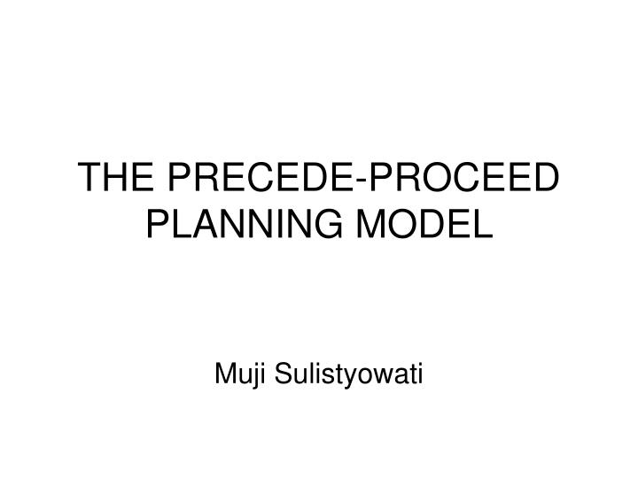 PPT - THE PRECEDE-PROCEED PLANNING MODEL PowerPoint Presentation ...