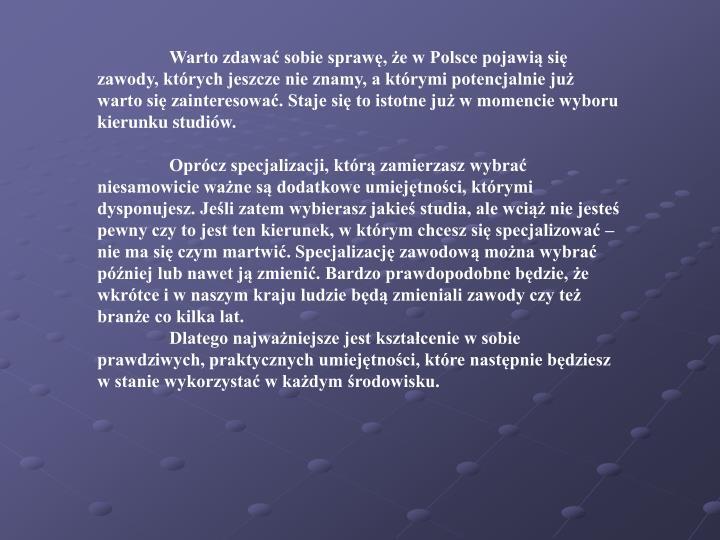 Warto zdawać sobie sprawę, że w Polsce pojawią się zawody, których jeszcze nie znamy, a któr...