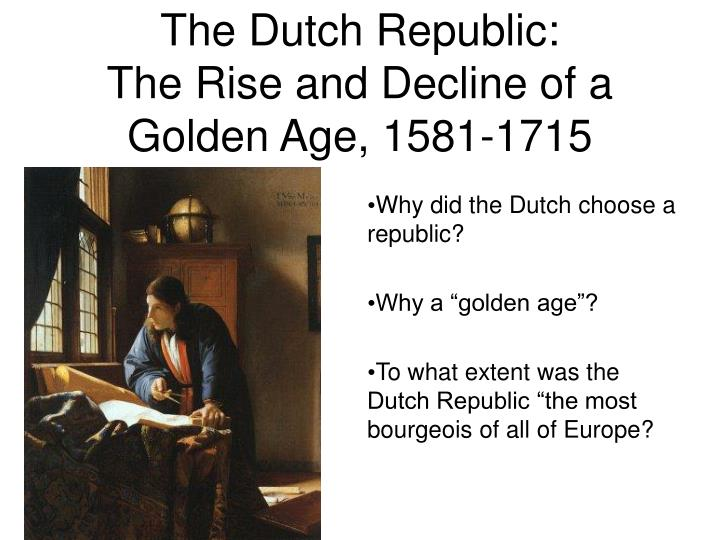 the dutch republic the rise and decline of a golden age 1581 1715 n.