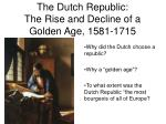 the dutch republic the rise and decline of a golden age 1581 1715