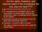 are the rights freedoms and liberties listed in the constitution the only ones we have