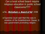 can a local school board require religious education in public school classrooms