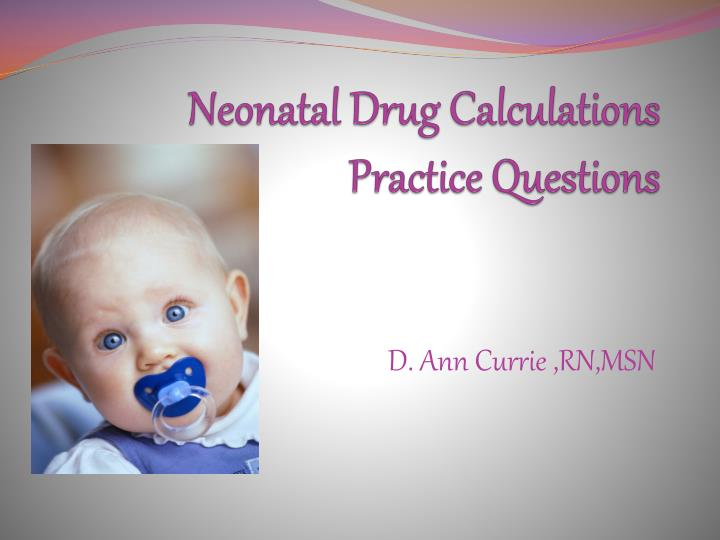 PPT Neonatal Drug Calculations Practice Questions
