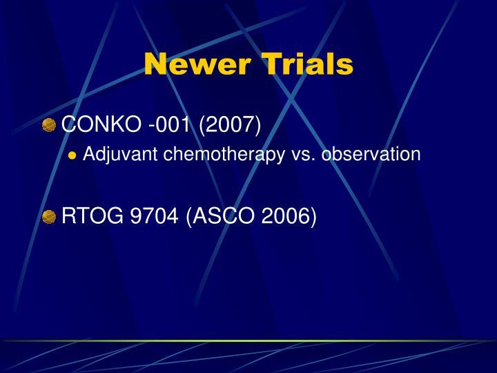 Newer Trials