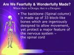 are we fearfully wonderfully made where there is design thee is a designer