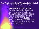 are we fearfully wonderfully made where there is design there is a designer20
