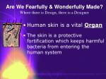 are we fearfully wonderfully made where there is design there is a designer32