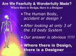 are we fearfully wonderfully made where there is design there is a designer67