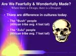 are we fearfully wonderfully made where there is design there is a designer76