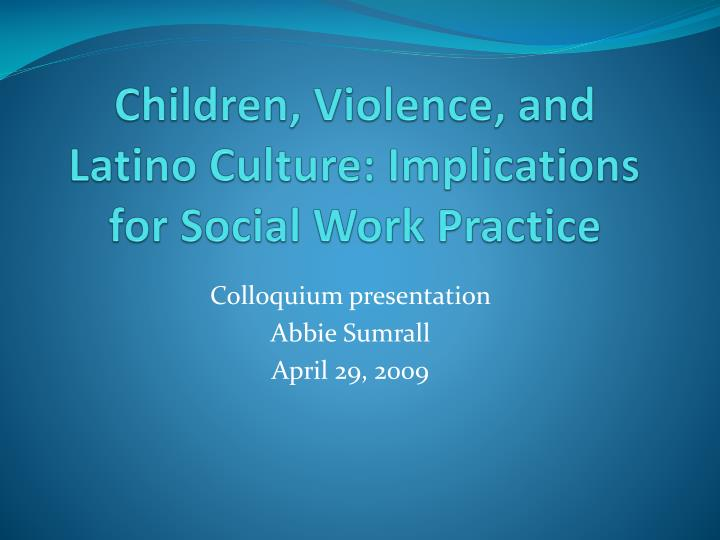 children violence and latino culture implications for social work practice n.