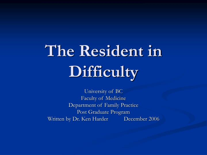 the resident in difficulty n.