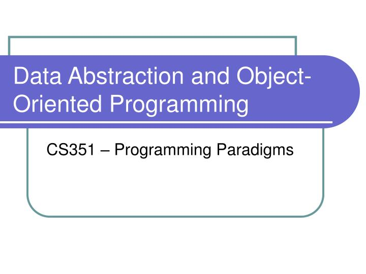 data abstraction and object oriented programming n.