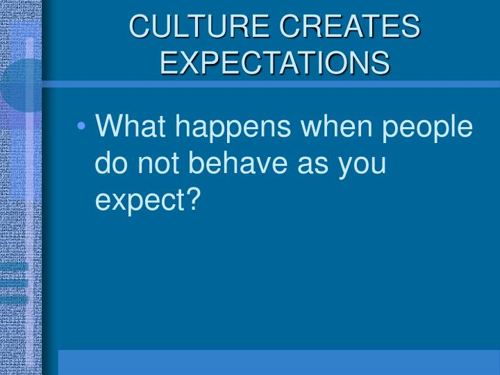 CULTURE CREATES EXPECTATIONS