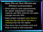 alpha pms are more efficient and effective communicators