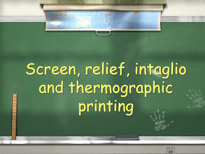 screen relief intaglio and thermographic printing n.