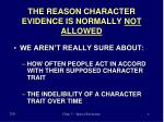 the reason character evidence is normally not allowed