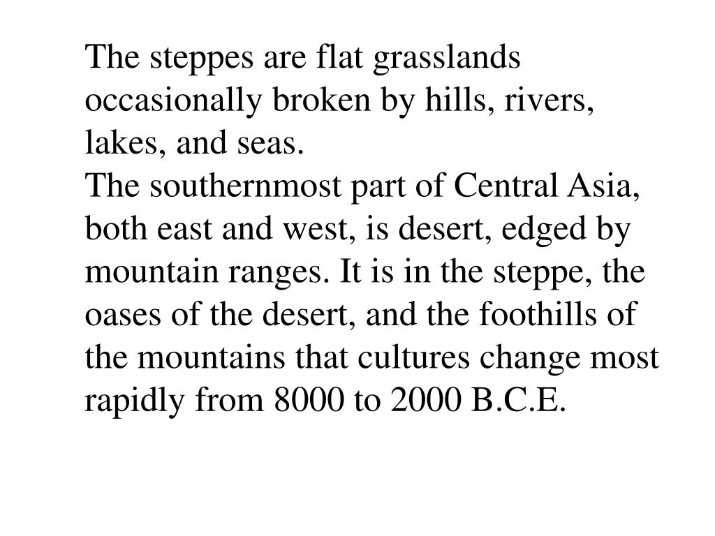 The steppes are flat grasslands