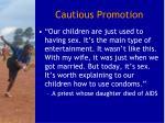 cautious promotion