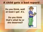 a child gets a bad report