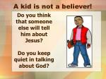 a kid is not a believer