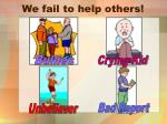 we fail to help others