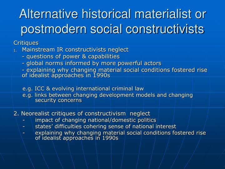 Alternative historical materialist or postmodern social constructivists