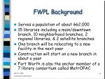 fwpl background