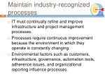maintain industry recognized processes