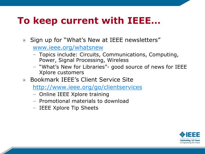 To keep current with IEEE…