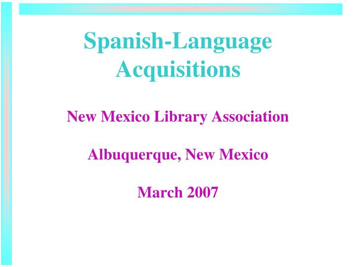 spanish language acquisitions new mexico library association albuquerque new mexico march 2007 n.