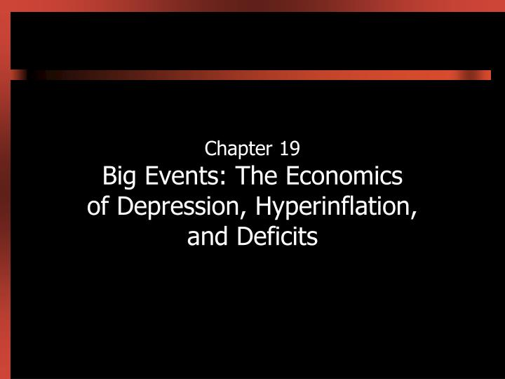 chapter 19 big events the economics of depression hyperinflation and deficits n.