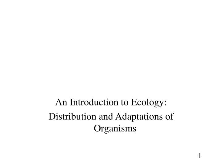 an introduction to ecology distribution and adaptations of organisms n.