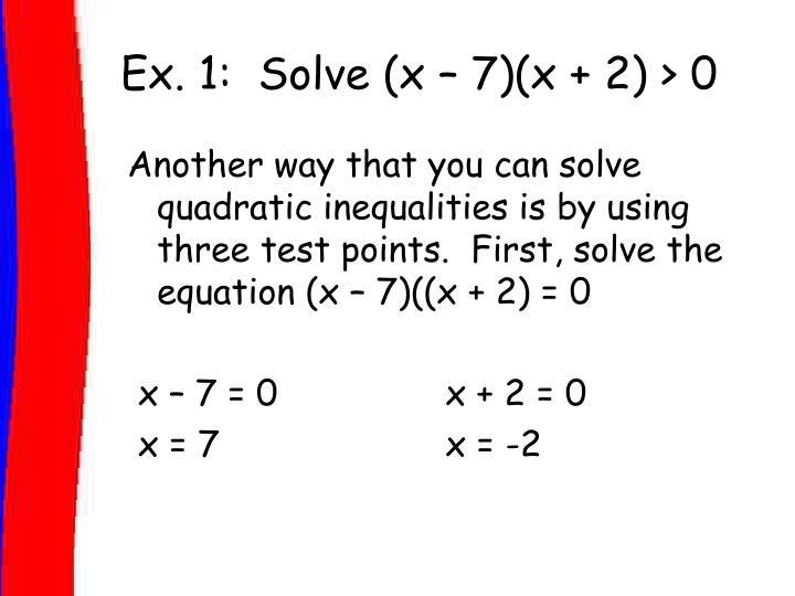 Ex. 1:  Solve (x – 7)(x + 2) > 0