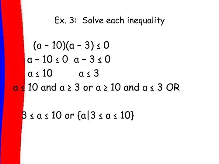Ex. 3:  Solve each inequality