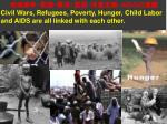 civil wars refugees poverty hunger child labor and aids are all linked with each other