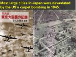 most large cities in japan were devastated by the us s carpet bombing in 1945