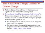 step 3 establish a single channel to control change