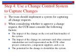 step 4 use a change control system to capture changes