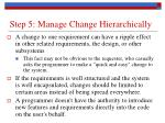 step 5 manage change hierarchically