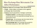 how exchange rate movements can affect performance2