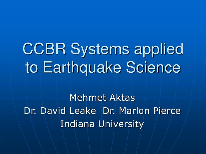 ccbr systems applied to earthquake science n.