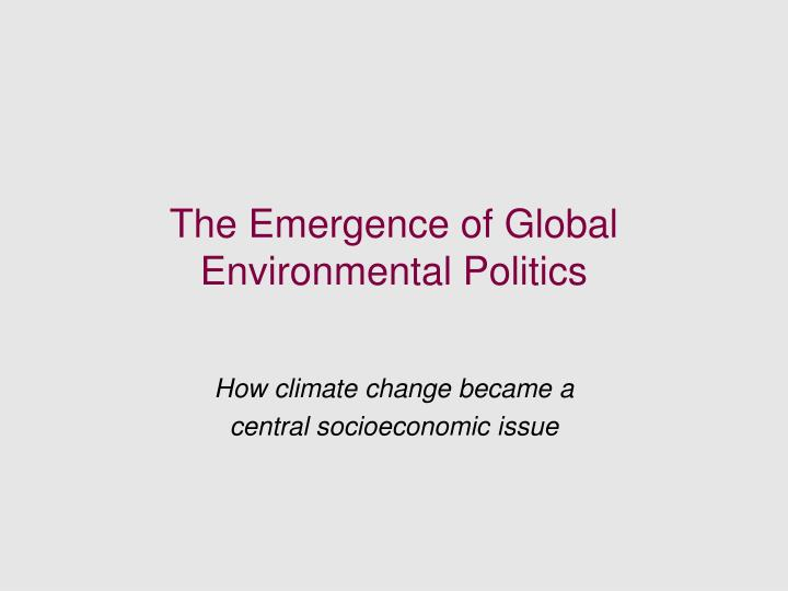 the emergence of global environmental politics n.
