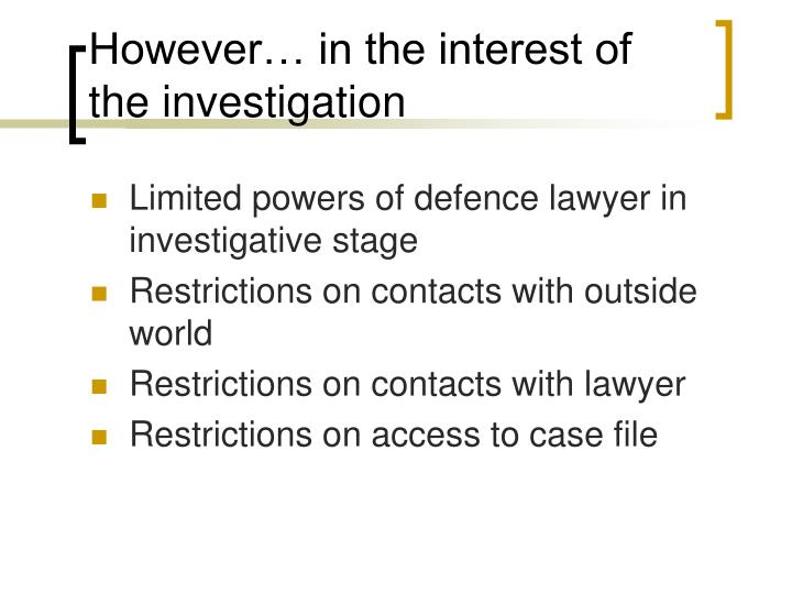 However… in the interest of the investigation