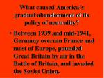 what caused america s gradual abandonment of its policy of neutrality