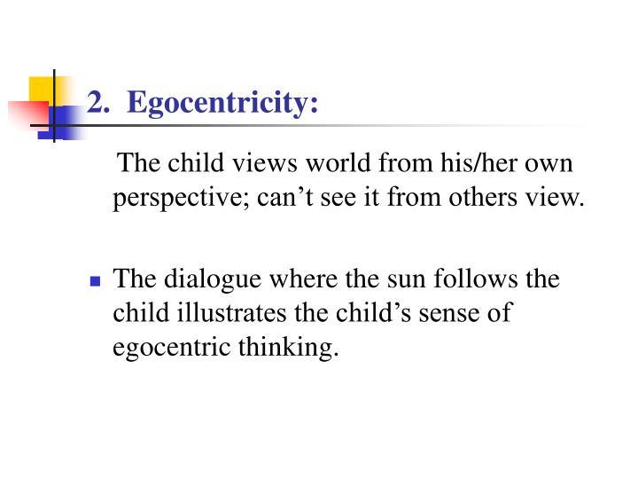 2.  Egocentricity: