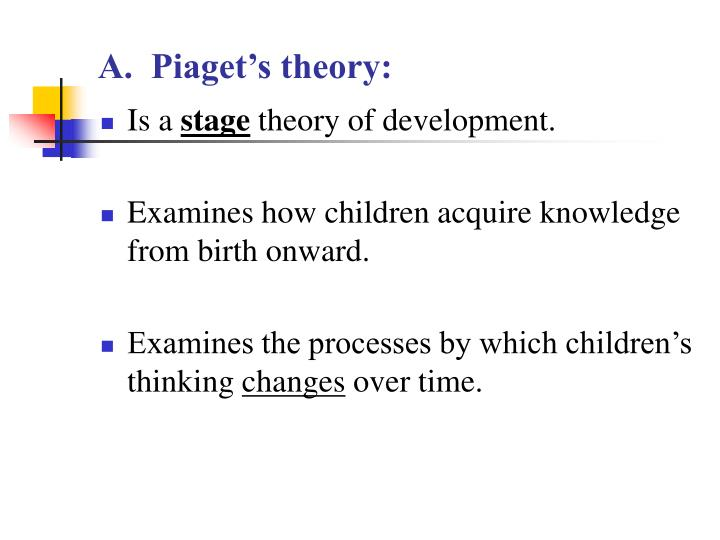 A.  Piaget's theory: