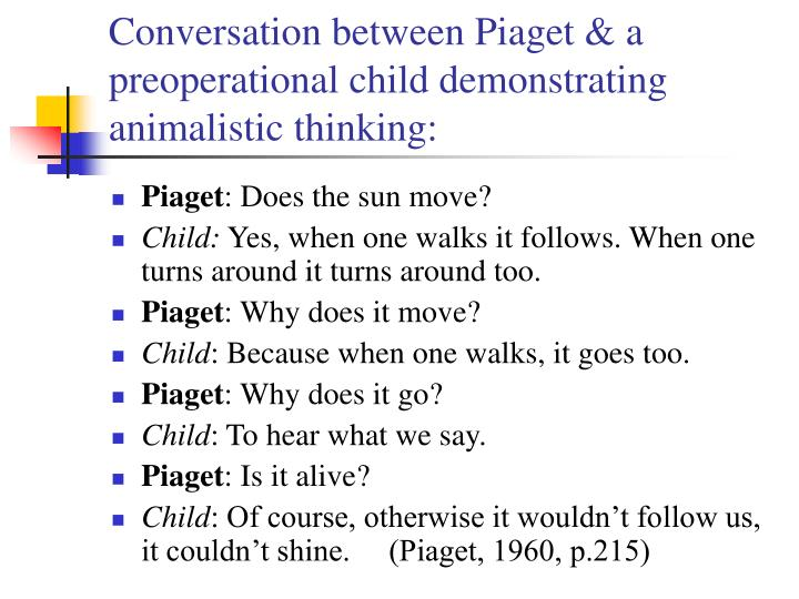 Conversation between Piaget & a preoperational child demonstrating  animalistic thinking: